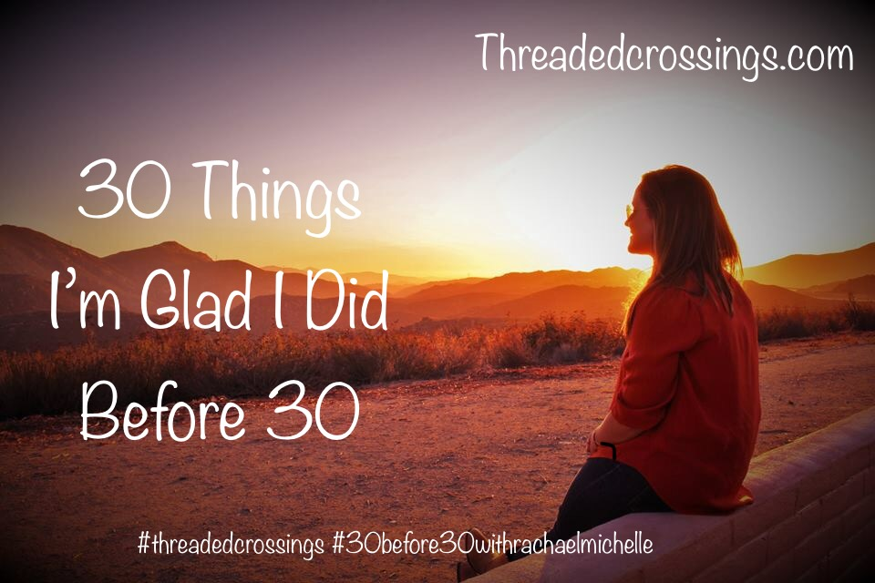 30 Things I'm Glad I Did Before 30